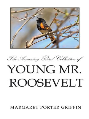 cover image of The Amazing Bird Collection of Young Mr. Roosevelt