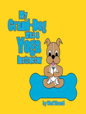 cover image of My Grand-Dog Was a Yoga Instructor