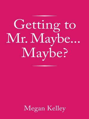 cover image of Getting to Mr. Maybe...Maybe?