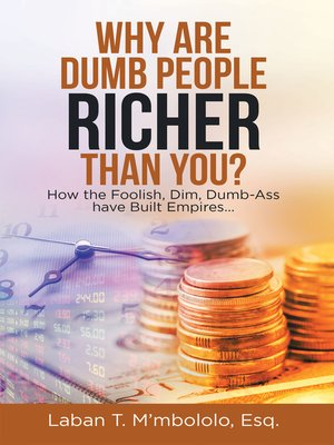 cover image of Why Are Dumb People Richer Than You?