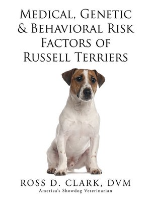 cover image of Medical, Genetic & Behavioral Risk Factors of Russell Terriers