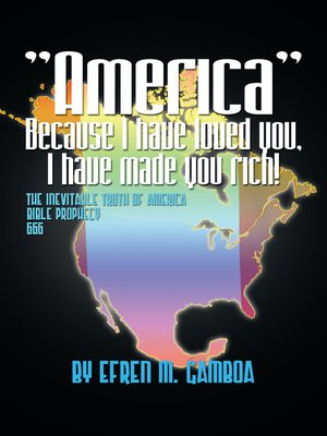 "cover image of ""America"" Because I Have Loved You, I Have Made You Rich!"