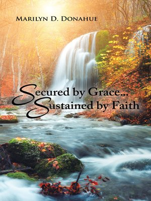 cover image of Secured by Grace... Sustained by Faith