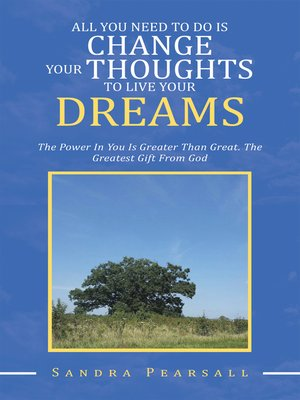 cover image of All You Need to Do Is Change Your Thoughts to Live Your Dreams