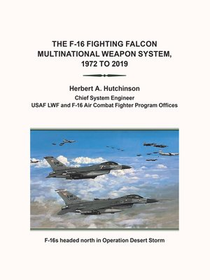 cover image of The F-16 Fighting Falcon                          Multinational Weapon System,                        1972 to 2019