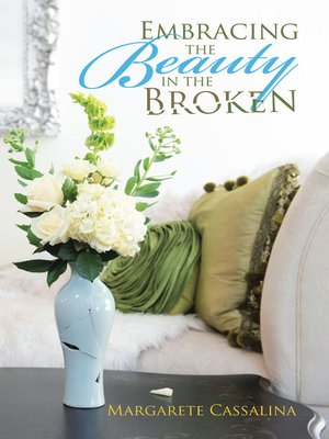 cover image of Embracing the Beauty in the Broken