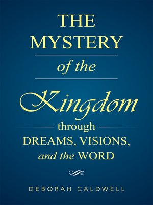 cover image of The Mystery of the Kingdom Through Dreams, Visions, and the Word