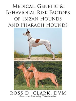 cover image of Medical, Genetic & Behavioral Risk Factors of Ibizan Hounds and Pharoah Hounds