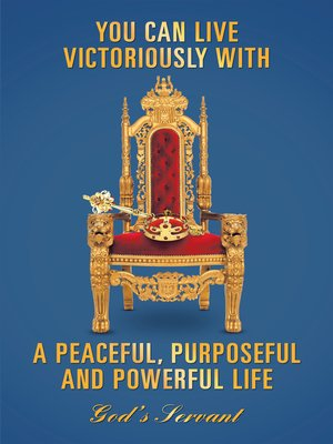 cover image of You Can Live Victoriously with a Peaceful, Purposeful and Powerful Life