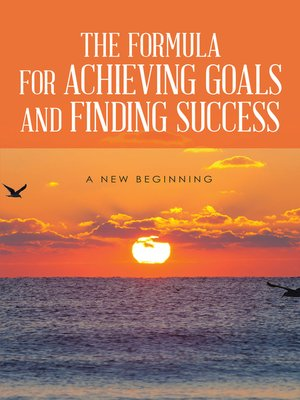 cover image of The Formula for Achieving Goals and Finding Success