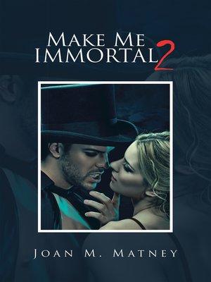 cover image of Make Me Immortal 2