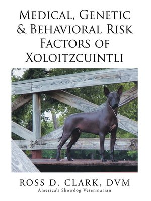 cover image of Medical, Genetic & Behavioral Risk Factors of Xoloitzcuintli