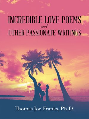 cover image of Incredible Love Poems and Other Passionate Writings