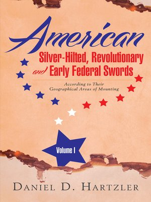 cover image of American Silver-Hilted, Revolutionary and Early Federal Swords Volume I