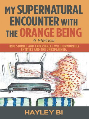 cover image of My Supernatural Encounter with the Orange Being