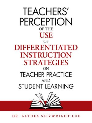 cover image of Teachers' Perception of the Use of Differentiated Instruction   Strategies on Teacher Practice and Student Learning