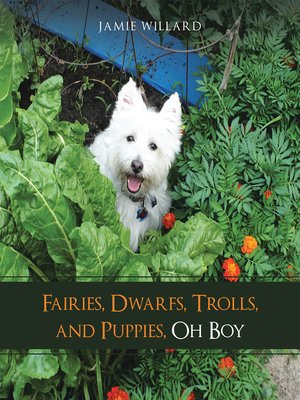 cover image of Fairies, Dwarfs, Trolls, and Puppies, Oh Boy