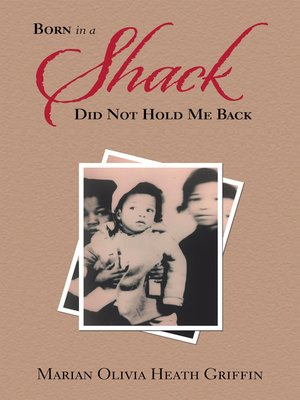 cover image of Born in a Shack Did Not Hold Me Back