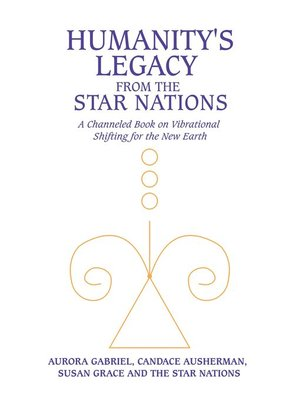cover image of Humanity's Legacy from the Star Nations