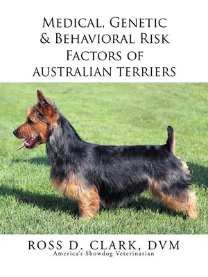 cover image of Medical, Genetic & Behavioral Risk Factors of 	Australian Terriers