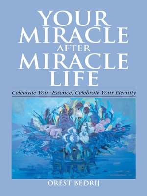 cover image of Your Miracle After Miracle Life  Celebrate Your Essence, Celebrate Your Eternity