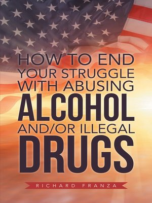 cover image of How to End Your Struggle with Abusing Alcohol And/Or Illegal Drugs