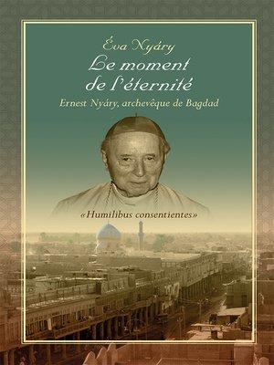 cover image of Le Moment De L'Éternité Ernest Nyary, Archevêque De Bagdad