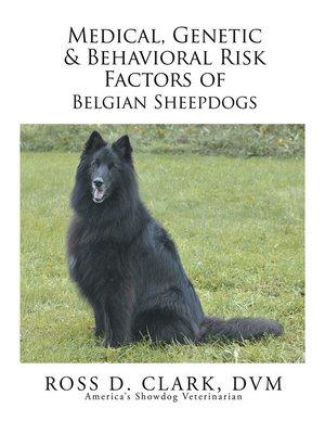 cover image of Medical, Genetic & Behavioral Risk Factors of Belgian Sheepdogs