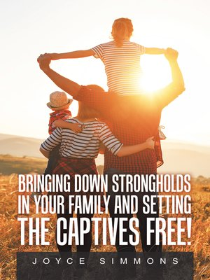 cover image of Bringing Down Strongholds in Your Family and Setting the Captives Free!