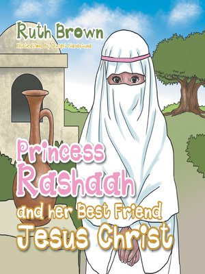 cover image of Princess Rashaah and Her Best Friend Jesus Christ