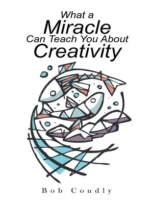 cover image of What a Miracle Can Teach You About Creativity