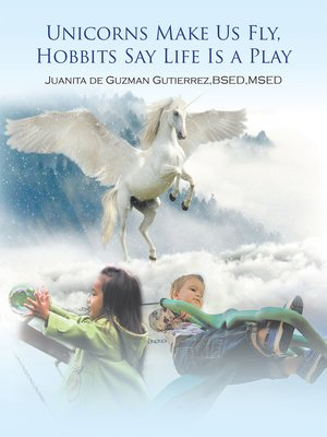 cover image of Unicorns Make Us Fly, Hobbits Say Life Is a Play