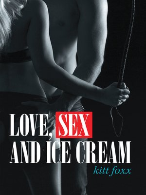cover image of Love, Sex and Ice Cream