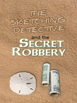 cover image of The Sketching Detective and the Secret Robbery