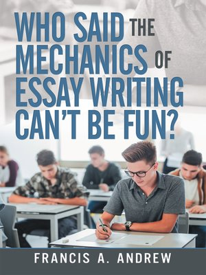 cover image of Who Said the Mechanics of Essay Writing Can't Be Fun?