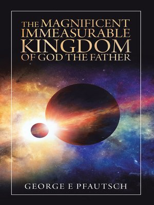 cover image of The Magnificent Immeasurable Kingdom of God the Father