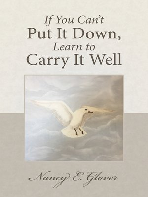 cover image of If You Can'T Put It Down, Learn to Carry It Well