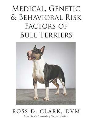 cover image of Medical, Genetic & Behavioral Risk Factors of Bull Terriers
