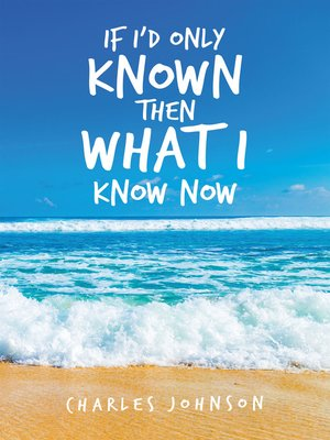 cover image of If I'd Only Known Then What I Know Now