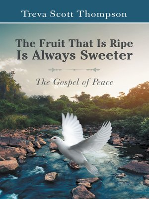 cover image of The Fruit That Is Ripe Is Always Sweeter