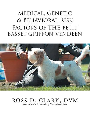 cover image of Medical, Genetic & Behavioral Risk Factors of the Petit Basset Griffon Vendeen