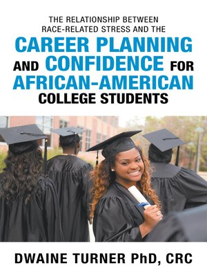 cover image of The Relationship Between Race-Related Stress and the Career Planning and Confidence for African-American College Students