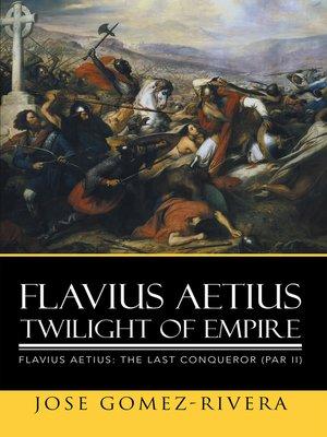 cover image of Flavius Aetius Twilight of Empire