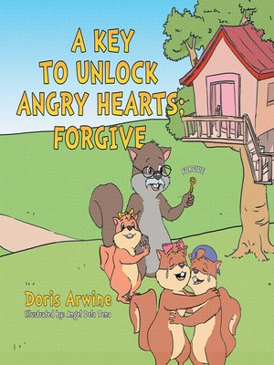 cover image of A Key to Unlock Angry Hearts; Forgive