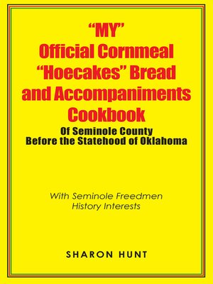 "cover image of ""My"" Official Cornmeal ""Hoecakes"" Bread and Accompaniments Cookbook of Seminole County Before the Statehood of Oklahoma"