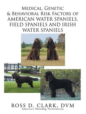 cover image of Medical, Genetic & Behavioral Risk Factors of American Water Spaniels, Field Spaniels and Irish Water Spaniels
