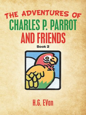 cover image of The Adventures of Charles P. Parrot and Friends