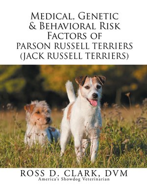 cover image of Medical, Genetic & Behavioral Risk Factors of Parson Russell Terriers (Jack Russell Terriers)