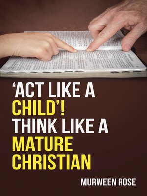 cover image of 'Act Like a Child'! Think Like a Mature Christian