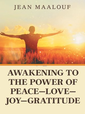cover image of Awakening to the Power of Peace—Love—Joy—Gratitude